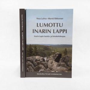 Kirja. Lumottu Inarin Lappi, Inarin Lapin luonto- ja lintukohdeopas. Kirjoittanut Vesa Luhta ja Martti Rikkonen
